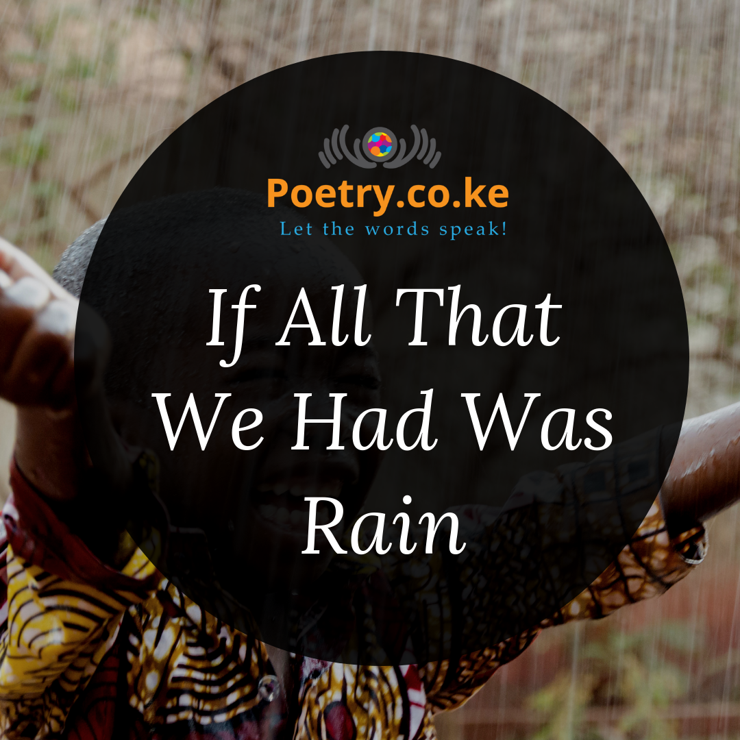 If All That We Had Was Rain